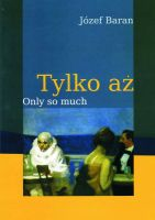 Tylko aż/Only so much